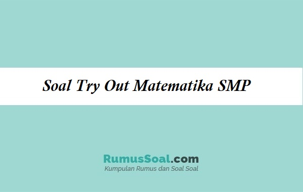 Soal Try Out Matematika SMP