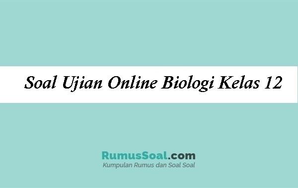 Soal Ujian Online Biologi Kelas 12