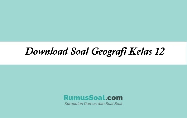 Download Soal Geografi Kelas 12