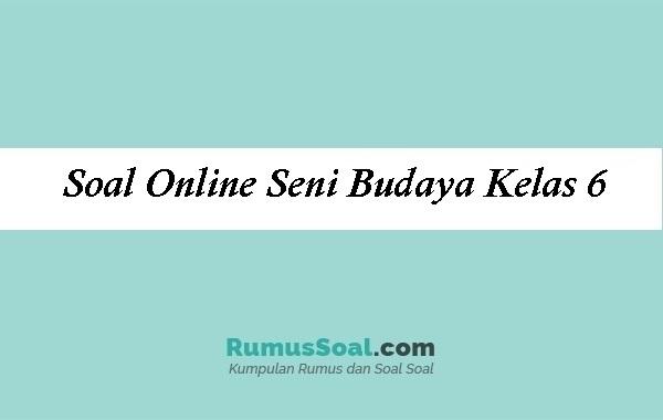 Soal Online Seni Budaya Kelas6