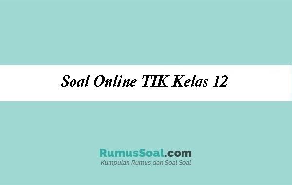 Soal Online TIK Kelas 12