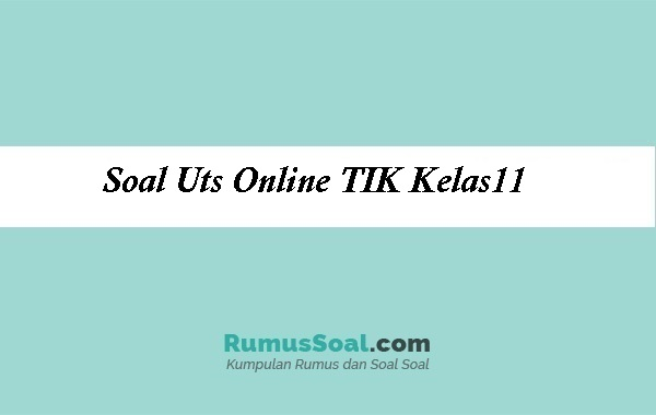 Soal Uts Online TIK Kelas11