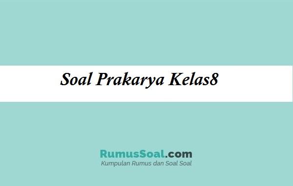 Soal Prakarya Kelas 8 Pg Essay Kunci Jawabannya