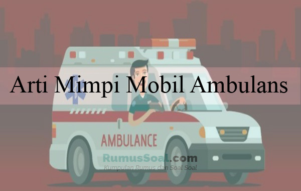 Arti Mimpi Mobil Ambulans